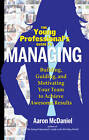 The Young Professionals Guide to Managing: Building, Guiding, and Motivating Your Team to Achieve Awesome Results by Aaron McDaniel (Paperback, 2013)