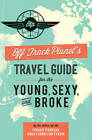 Off Track Planet's Travel Guide for the Young, Sexy, and Broke by Editors Of Off Track Planet (Paperback, 2013)