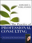 The Practice of Professional Consulting by Edward G. Verlander (Hardback, 2012)
