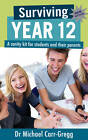 Surviving Year 12: A Sanity Kit for Students and Their Parents by Michael Carr-Gregg, Erin Shale (Paperback, 2012)