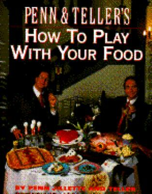 Penn and Teller's How to Play with Your Food by Penn Jillette and Teller 1992