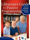 Librarian's Guide to Passive Programming: Easy and Affordable Activities for All Ages by Emily T. Wichman (Paperback, 2012)