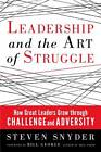 Leadership and the Art of Struggle: How Great Leaders Grow Through Challenge and Adversity by Steven Snyder (Paperback, 2013)