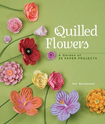 Quilled Flowers : A Garden of 35 Paper Projects by Alli Bartkowski (2012,...