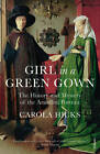 Girl in a Green Gown: The History and Mystery of the Arnolfini Portrait by Carola Hicks (Paperback, 2012)