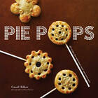 Pie Pops: Miniature Sweet and Savoury Pies for All Occasions by Carol Hilker (Hardback, 2013)