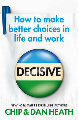 """""""AS NEW"""" Heath, Dan,Heath, Chip, Decisive: How to make better choices in life an"""
