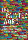 The Painted Word: A Treasure Chest of Remarkable Words and Their Origins by Phil Cousineau (Paperback, 2012)