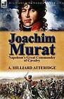 Joachim Murat: Napoleon's Great Commander of Cavalry by A Hilliard Atteridge (Paperback / softback, 2012)