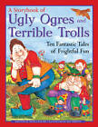 A Storybook of Ugly Ogres and Terrible Trolls: Ten Fantastic Tales of Frightful Fun by Nicola Baxter (Paperback, 2013)