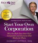 Rich Dad's Advisors: Start Your Own Corporation: Why the Rich Own Their Own Companies and Everyone One Else Works for Them by Garrett Sutton (CD-Audio, 2013)