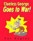 Clueless George Goes to War by Pat Bagley (2005, Paperback)
