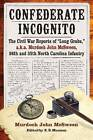 Confederate Incognito: The Civil War Reports of  Long Grabs,  a.K.a. Murdoch John Mcsween, 26th and 35th North Carolina Infantry by Murdoch John McSween (Paperback, 2013)