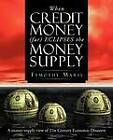 When Credit Money (Far) Eclipses the Money Supply: A Money-Supply View of 21st Century Economic Disasters by Tymothy Maris (Paperback / softback, 2012)