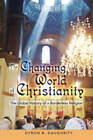 The Changing World of Christianity: The Global History of a Borderless Religion by Dyron B. Daughrity (Hardback, 2010)