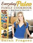 Everyday Paleo Family Cookbook: Real Food for Real Life by Sarah Fragoso (Paperback, 2012)