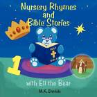 Nursery Rhymes and Bible Stories with Eli the Bear by M.K. Daniels (Paperback, 2012)