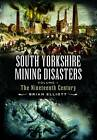 Mining Disasters of South Yorkshire: v. 1: 19th Century by Brian A. Elliott (Paperback, 2006)