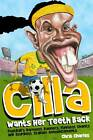 Cilla Wants Her Teeth Back: Football's Barmiest Banners, Funniest Chants and Stupidest Stadium Announcements by Chris Charles (Paperback, 2013)