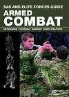 SAS and Elite Forces Guide; Armed Combat: Defending Yourself Against Hand Weapons by Martin J. Dougherty (Paperback, 2013)