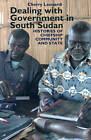 Dealing with Government in South Sudan: Histories of Chiefship, Community and State by Cherry Leonardi (Hardback, 2013)