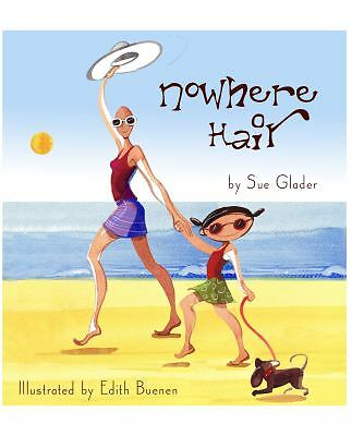 Nowhere Hair by Sue Glader (children's book, cancer, counselor, LIVESTRONG)