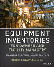 Equipment Inventories for Owners and Facility Managers: Standards, Strategies and Best Practices by R. A. Keady (Paperback, 2013)