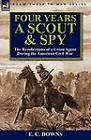 Four Years a Scout and Spy: The Recollections of a Union Agent During the American Civil War by E C Downs (Paperback / softback, 2012)
