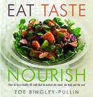 Eat, Taste, Nourish: How to Live a Healthy Life with Food to Nurture the Mind, the Body and the Soul by Zoe Bingley-Pullin (Paperback, 2013)