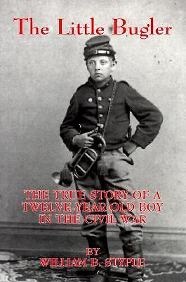 The Little Bugler: The True Story of a Twelve-Year-Old Boy in the Civil War