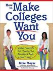 How to Make Colleges Want You: Insider Secrets for Tipping the Admissions Odds in Your Favor by Mike Moyer (Paperback / softback, 2008)