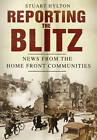 Reporting the Blitz: News from the Home Front Communities by Stuart Hylton (Paperback, 2012)