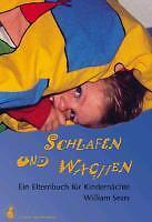 Sears W: Schlafen und Wachen - Ein Elternbuch für Kindernächte von William Sears