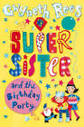 My Super Sister and the Birthday Party by Gwyneth Rees (Paperback, 2013)