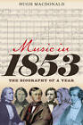 Music in 1853: The Biography of a Year by Hugh Macdonald (Hardback, 2012)