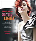 Shooting in Sh*tty Light: The Top Ten Worst Photography Lighting Situations and How to Conquer Them by Lindsay Adler, Erik Valind (Paperback, 2012)