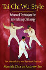 Tai Chi Wu Style: Advanced Techniques for Internalizing Chi Energy by Andrew Jan, Mantak Chia (Paperback, 2013)