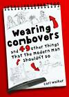 Wearing Combovers and 49 Other Things That the Modern Man Shouldn't Do by Carl Walker (Hardback, 2012)
