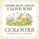 Guess How Much I Love You: Colours by Sam McBratney (Board book, 2012)
