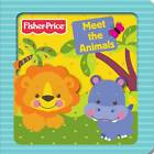 Fisher-Price Meet the Animals by Fisher-Price (Board book, 2012)