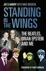 Standing in the Wings: The Beatles, Brian Epstein and Me by Joe Flannery (Hardback, 2013)