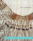 Women's Work, Women's Art: Nineteenth-Century Northern Athapaskan Clothing by Judy Thompson (Paperback, 2013)