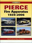 Pierce Fire Apparatus 1939-2006: An Illustrated History by Shane MacKichan, Kent D. Parrish (Paperback, 2007)