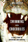 Swimming with Crocodiles: The True Story of a Young Man in Search of Meaning and Adventure Who Finds Himself in an Epic Struggle for Survival by Will Chaffey (Paperback / softback, 2011)