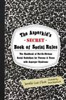 The Asperkid's (Secret) Book of Social Rules: The Handbook of Not-so-obvious Social Guidelines for Tweens and Teens with Asperger Syndrome by Jennifer Cook O'Toole (Paperback, 2012)