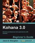 Kohana 3.0 Beginner's Guide by Jason D. Straughan (Paperback, 2011)