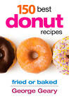 150 Best Donut Recipes by George Geary (Paperback, 2012)
