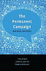 The Permanent Campaign: New Media, New Politics by Greg Elmer, Fenwick McKelvey, Ganaele Langlois (Hardback, 2012)