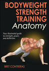Bodyweight Strength Training Anatomy by Bret Contreras (Paperback, 2013)