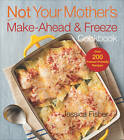Not Your Mother's Make Ahead and Freeze Cookbook by Jessica Fisher (Paperback, 2012)